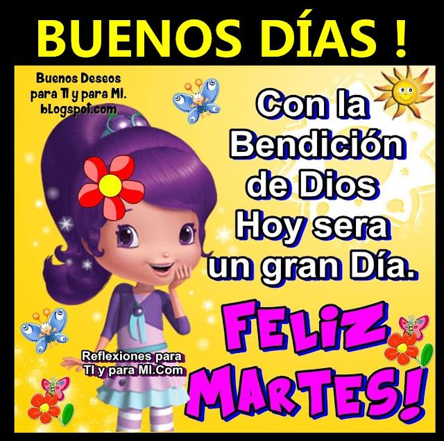 BUENOS DÍAS ! Con la Bendición de Dios HOY será un gran Día. FELIZ MARTES !