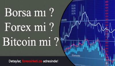 Forex mi? Borsa mı? Bitcoin mi?