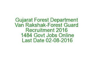 Gujarat Forest Department Van Rakshak-Forest Guard Recruitment 2016 1484 Govt Jobs Online Last Date 02-08-2016