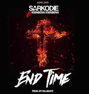 DOWNLOAD: Sarkodie Ft. Kwabena Kwabena - End Time (Mp3). ||AUDIO