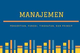 Manajemen: Pengertian, Fungsi, Tingkatan, dan Prinsip