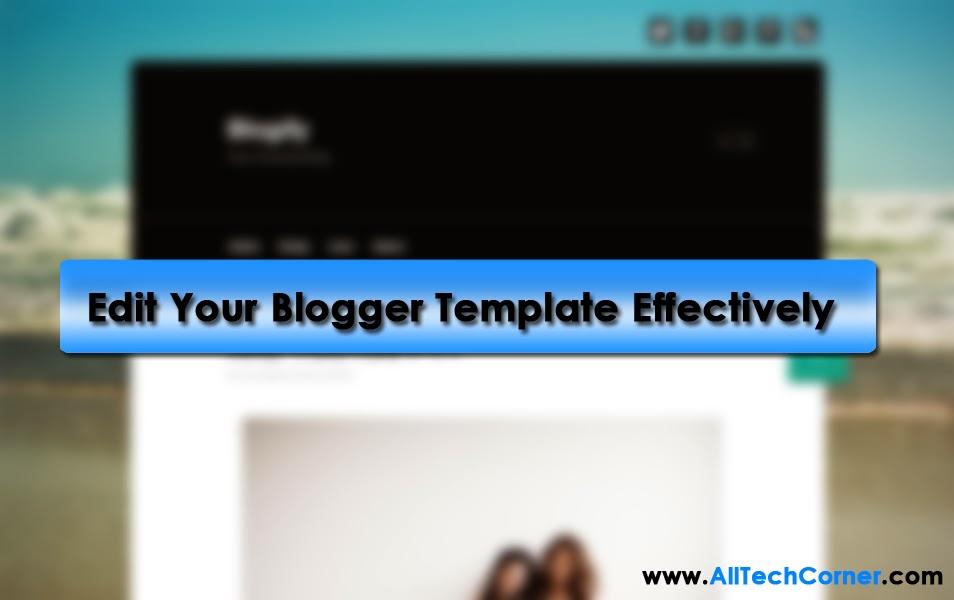 Edit Your Blogger Template Effectively - AllTechCorner.com