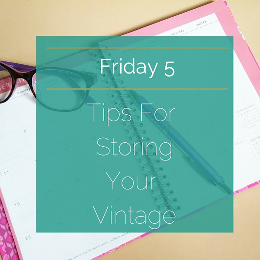 Friday 5: Essentials for Storing Your Vintage  ~ le Noux Rejekt