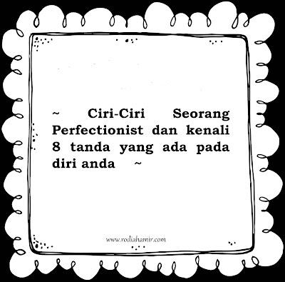 Ciri-Ciri Seorang Perfectionist