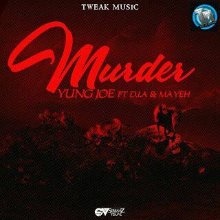 Music: Murder - Yung Joe Ft. x D.I.A (@DIA_sirr) Mayeh (@iam_mayeh)