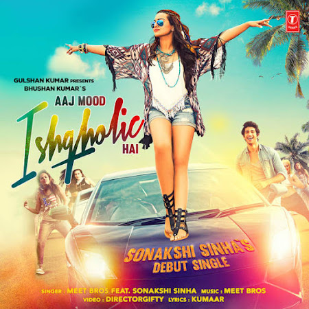 Aaj Mood Ishqholic Hai - Sonakshi Sinha (2015)