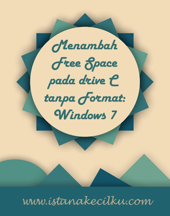 Menambah Free Space pada drive C tanpa Format: Windows 7