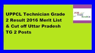UPPCL Technician Grade 2 Result 2016 Merit List & Cut off Uttar Pradesh TG 2 Posts