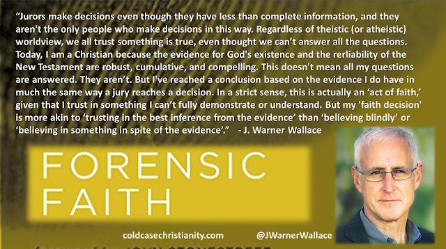 "Quote from J. Warner Wallace- ""Jurors make decisions even though they have less than complete information, and they aren't the only people who make decisions in this way. Regardless of theistic (or atheistic) worldview, we all trust something is true, even thought we can't answer all the questions. Today, I am a Christian because the evidence for God's existence and the rerliability of the New Testament are robust, cumulative, and compelling. This doesn't mean all my questions are answered. They aren't. But I've reached a conclusion based on the evidence I do have in much the same way a jury reaches a decision. In a strict sense, this is actually an 'act of faith,' given that I trust in something I can't fully demonstrate or understand. But my 'faith decision' is more akin to 'trusting in the best inference from the evidence' than 'believing blindly' or 'believing in something in spite of the evidence'."" #Christianity #Evidence #Investigation #Jury #Faith #Certainty #Epistemology #Reason"