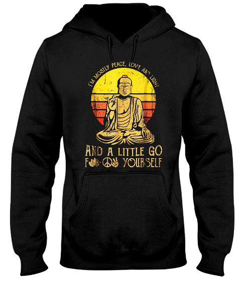 I'm Mostly Peace Love & Light And A Little Go F Yourself Yoga Hoodie, I'm Mostly Peace Love & Light And A Little Go F Yourself Yoga T Shirts,