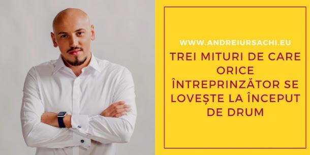 Andrei Ursachi - mituri despre antreprenori