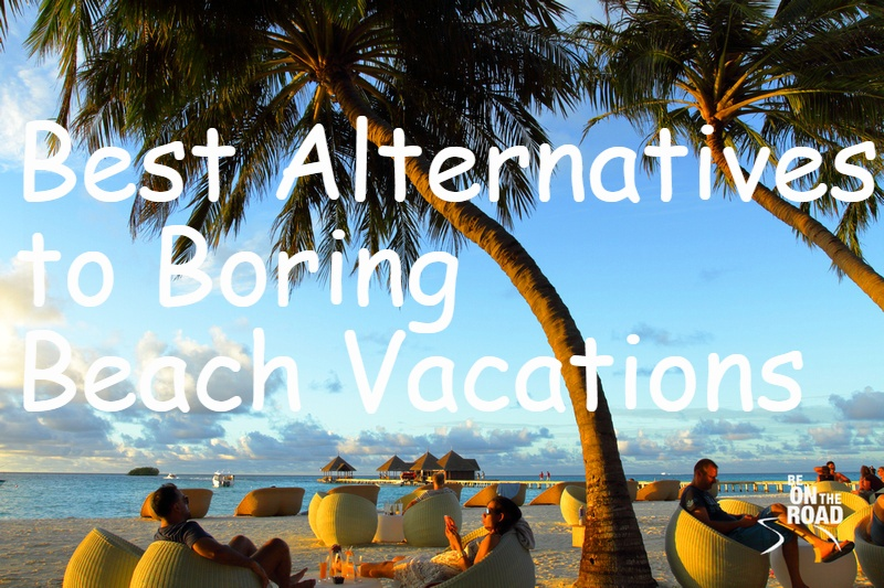 Best Alternatives to Boring Beach Vacations