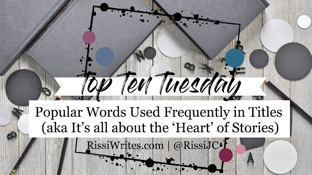 Popular Book Title Words (aka It's all about the 'Heart' of Stories). What popular words do you see on repeat in book titles? Text © Rissi JC