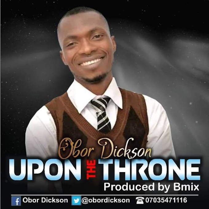 Music : Upon Your Throne by Obor Dickson ( New Song )