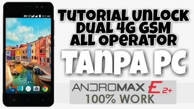 Cara Cepat Unlock Dual Sim GSM 4G For Andromax E2+