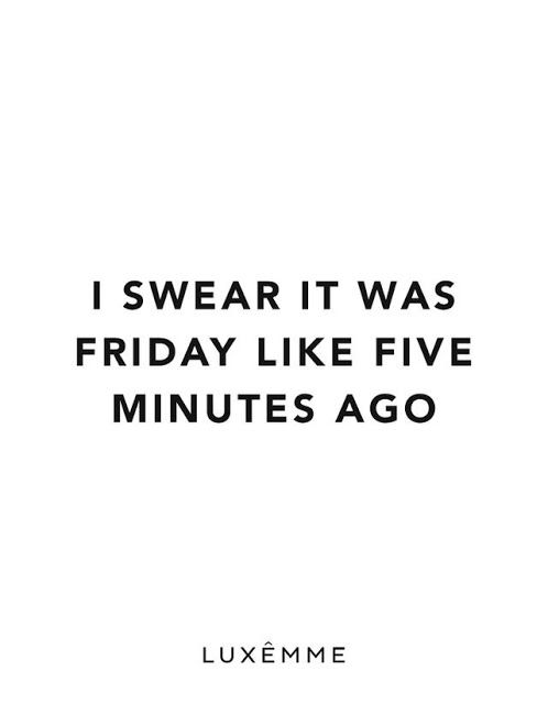 It was friday 5 minutes ago