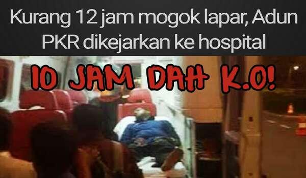 Mogok lapar: Hanya 10 Jam ADUN PKR K.O dan Dikejarkan Ke Hospital