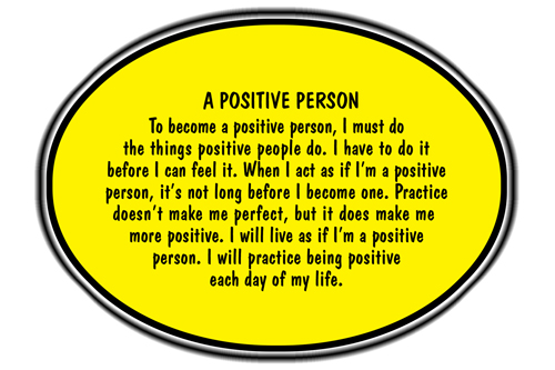 the principle of positive thinking and how to be a positive person Learn about the power of positive thinking to improve your well-being finding time to be positive about your life is vital to helping you to develop skills and grow as a person continue to: the importance of mindset.