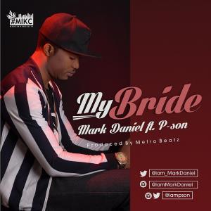 New Music: My Bride - Mark Daniel (@iammarkdaniels) Ft. P-son (@iampson)