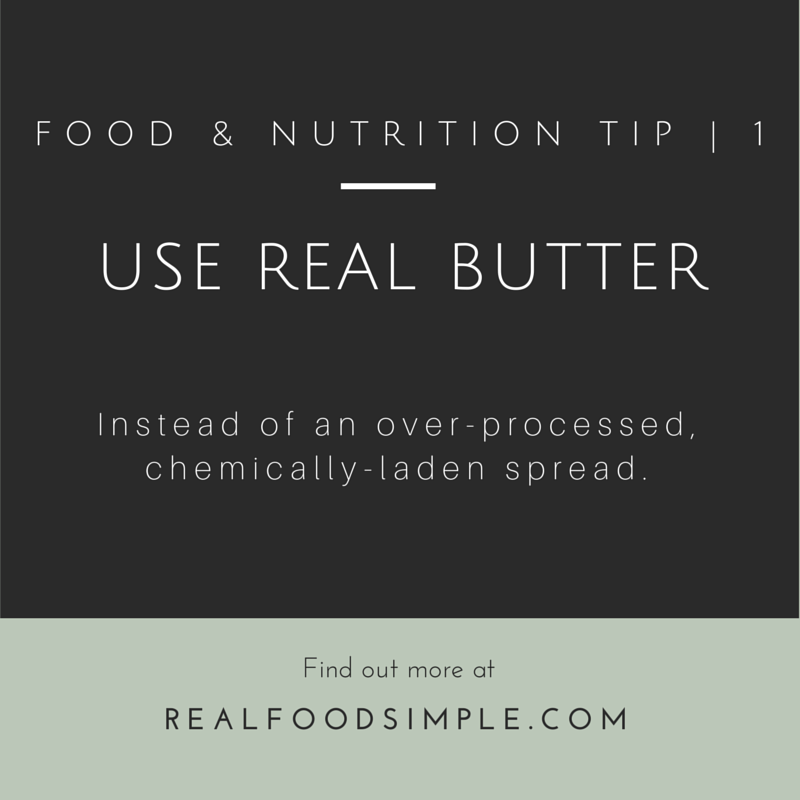 Food and nutrition tip 1 | butter. You don't have to be afraid of eating butter. It is a real food that is healthy for you. | realfoodsimple.com