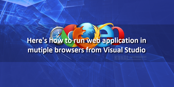 Here's how to run web application in multiple browsers from Visual Studio