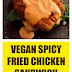 Vegan Spicy Fried Chicken Sandwich