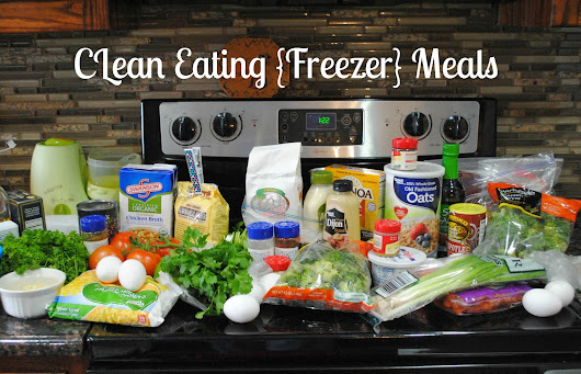 Clean Eating {Freezer} Meals