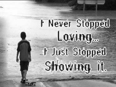 I Never Stopped Loving, I just Stopped Showing it.