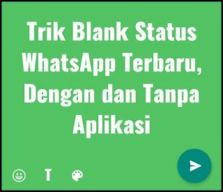 Trik Blank Status WhatsApp Terbaru, Dengan dan Tanpa Aplikasi