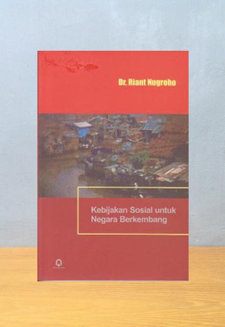 KEBIJAKAN SOSIAL UNTUK NEGARA BERKEMBANG, Dr. Riant Nugroho