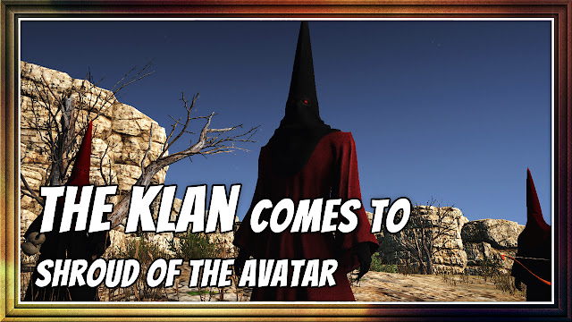 The KLAN Comes To Shroud Of The Avatar
