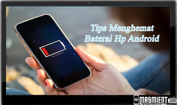 11 Cara Menghemat Baterai Hp Android Agar Tidak Cepat Habis