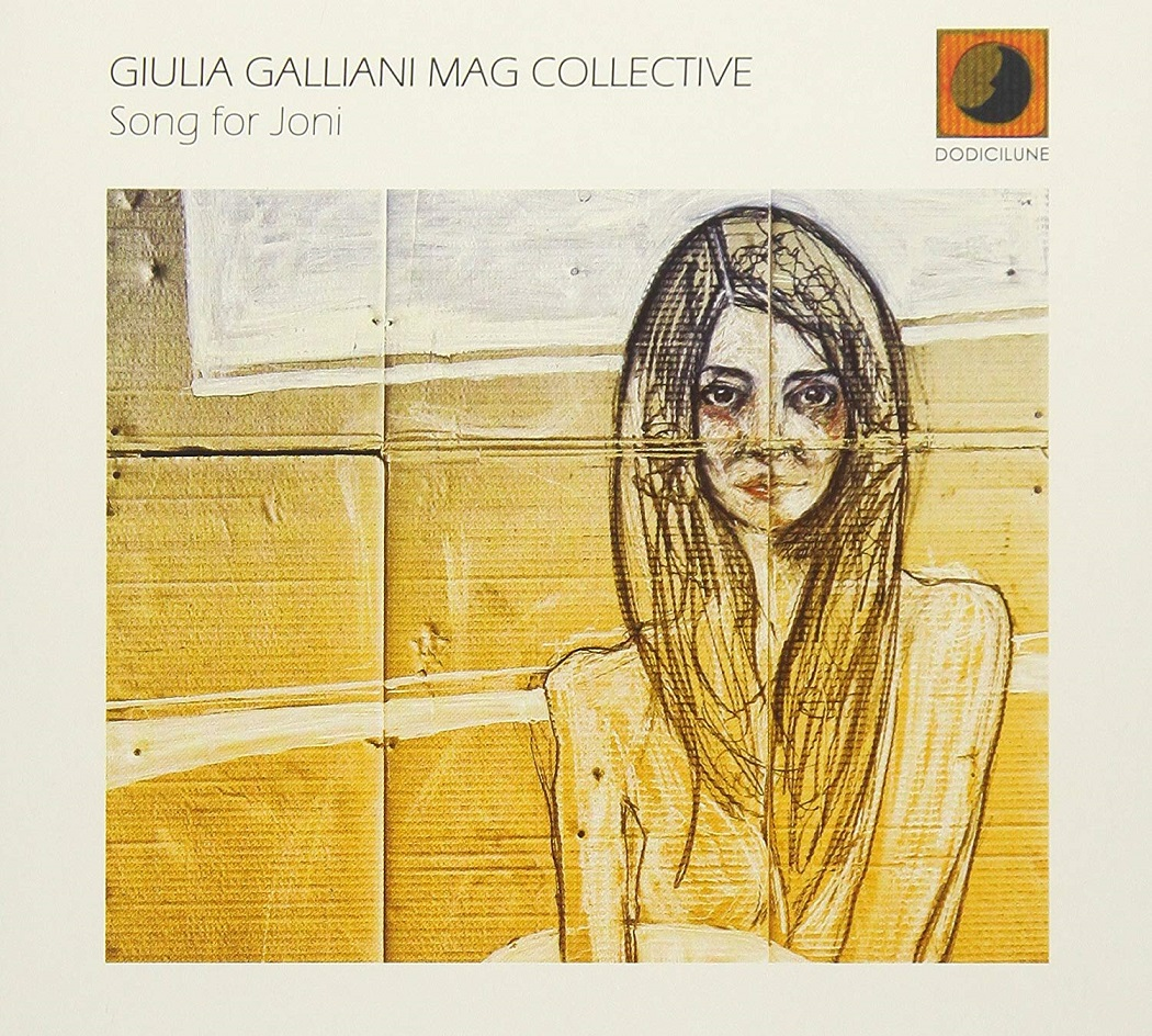 4d5f06446d Giulia Galliani Mag Collective - Song For Joni (DODICILUNE / IRD 2018)