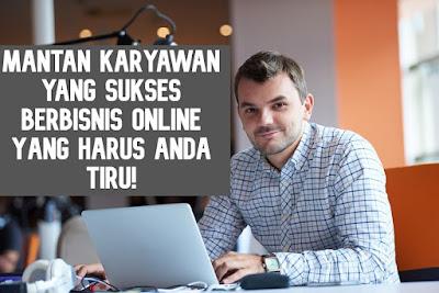 mantan karyawan sukses berbisnis online