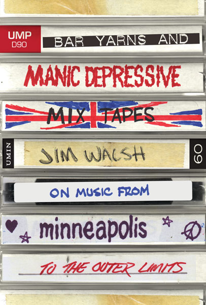 Jim Walsh Is A Minneapolis Based Writer Journalist Columnist And Songwriter The Author Of Bar Yarns Manic Depressive Mixtapes On Music