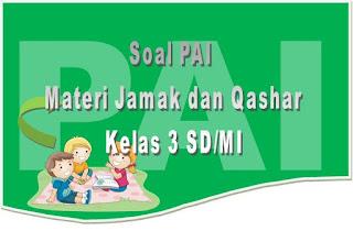 Soal Latihan PAI Materi Shalat Jamak Qashar untuk SD/MI