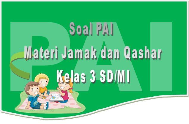 Soal Latihan Pai Materi Shalat Jamak Qashar Untuk Sd Mi
