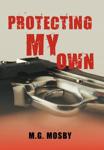 Protecting My Own by M. G. Mosby