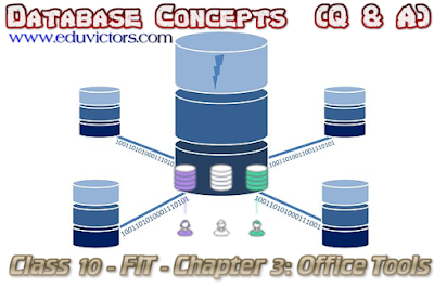 CBSE Class 10 - FIT - Chapter 3: Office Tools - Database Concepts  (Q & A) (#cbsenotes)(#eduvictors)