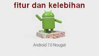 Apa sih Kelebihan dan fitur Android Nougat 7