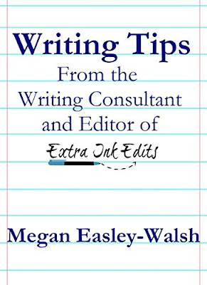 Cover for Writing Tips From the Writing Consultant and Editor of Extra Ink Edits, Megan Easley-Walsh, Free Ebook to help writers