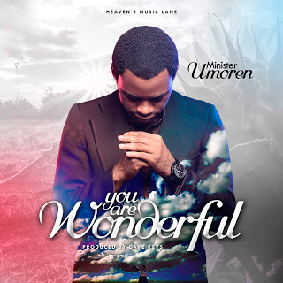 GOSPEL MUSIC: Minister Umoren – You Are Wonderful + You Are Beautiful