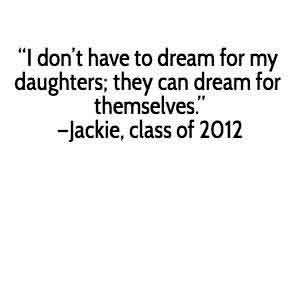 i don't have to dreams for my daughters they can dream for themselves - jackie