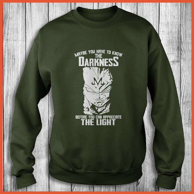 Maybe you have to know the Darkness Before you can appreciate Shirt