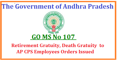 GO MS No 107 Retirement Gratuity, Death Gratuity to AP CPS Employees Orders Issued/2017/06/go-ms-no-107-retirement-gratuity-death-gratuity-to-ap-cps-employees.html