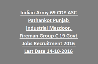 Indian Army 69 COY ASC Pathankot Punjab Industrial Mazdoor, Fireman Group C 19 Govt Jobs Recruitment 2016 Last Date 14-10-2016