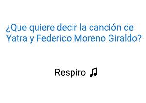 Significado de la canción Respiro Sebastián Yatra Federico Moreno Giraldo.