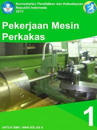 Download Buku Paket Materi Pelajaran Pekerjaan Mesin Perkakas Semester 1 SMK Kelas X Kurikulum 2013 Rev Terbaru 2017 - Cerpen45