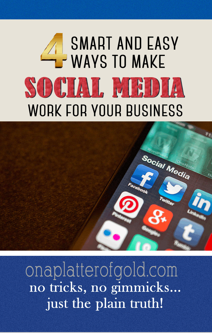 4 Smart Ways You Can Easily Make Your Business Social Media Marketing Efforts Work