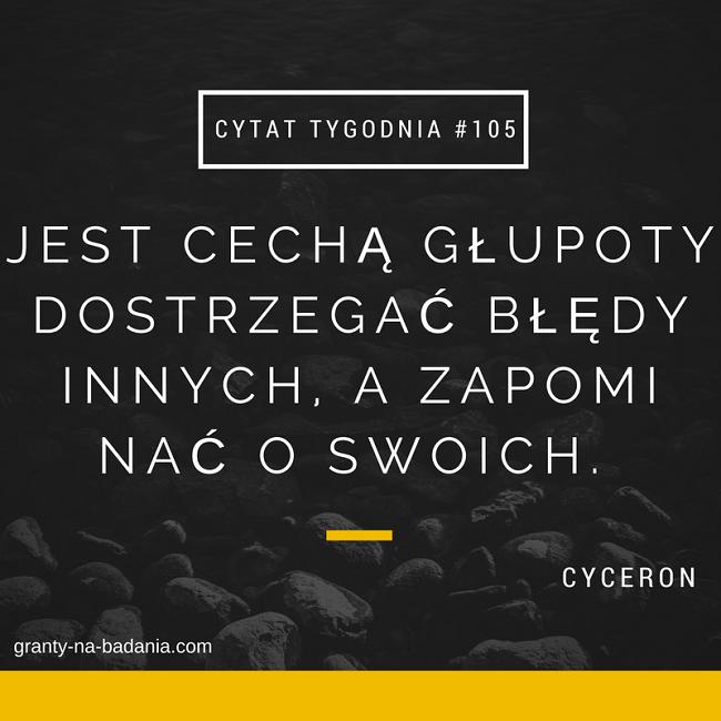 Jest cechą głupoty dostrzegać błędy innych, a zapominać o swoich - Cyceron